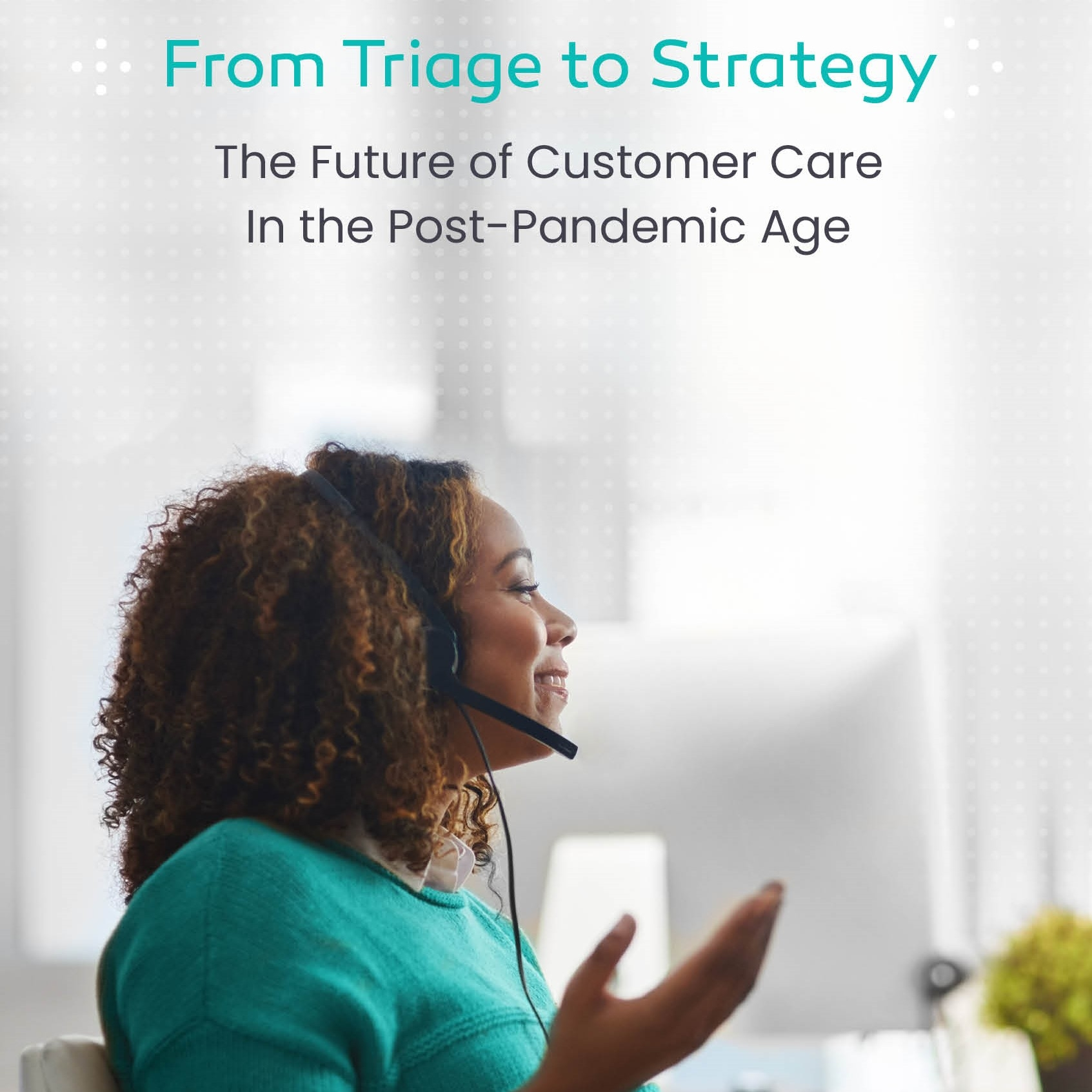 From triage to strategy: The future of customer care post pandemic whitepaper