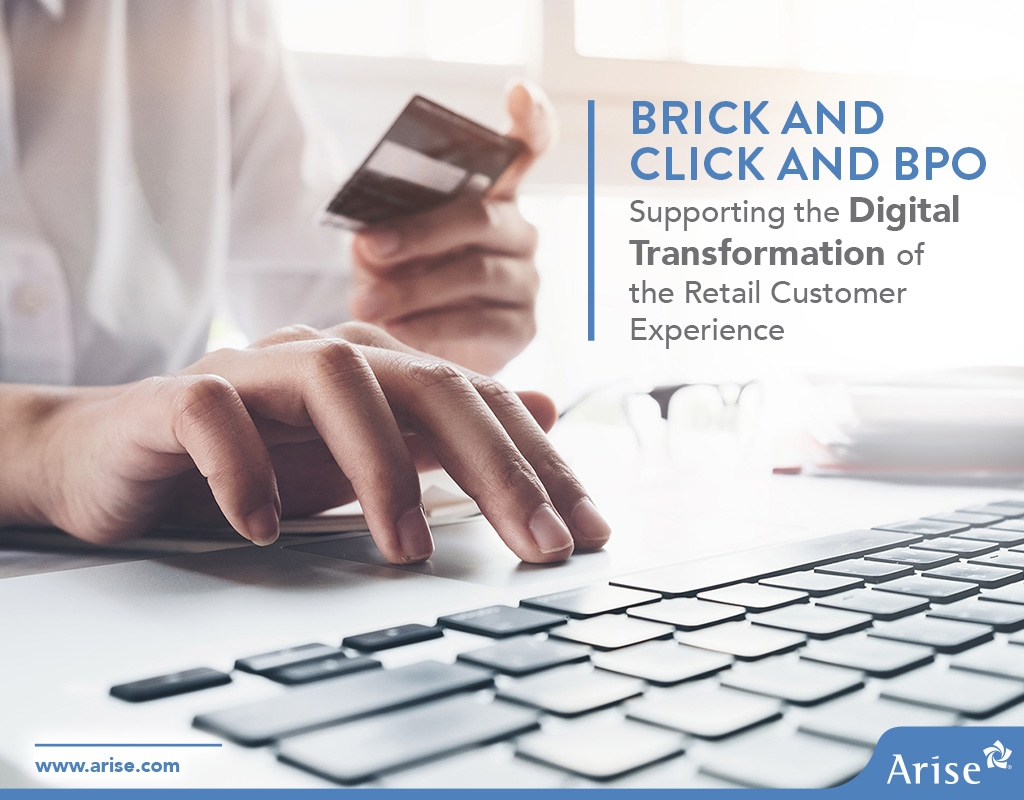 BRICK AND CLICK AND BPO: Supporting the Digital Transformation of the Retail Customer Experience