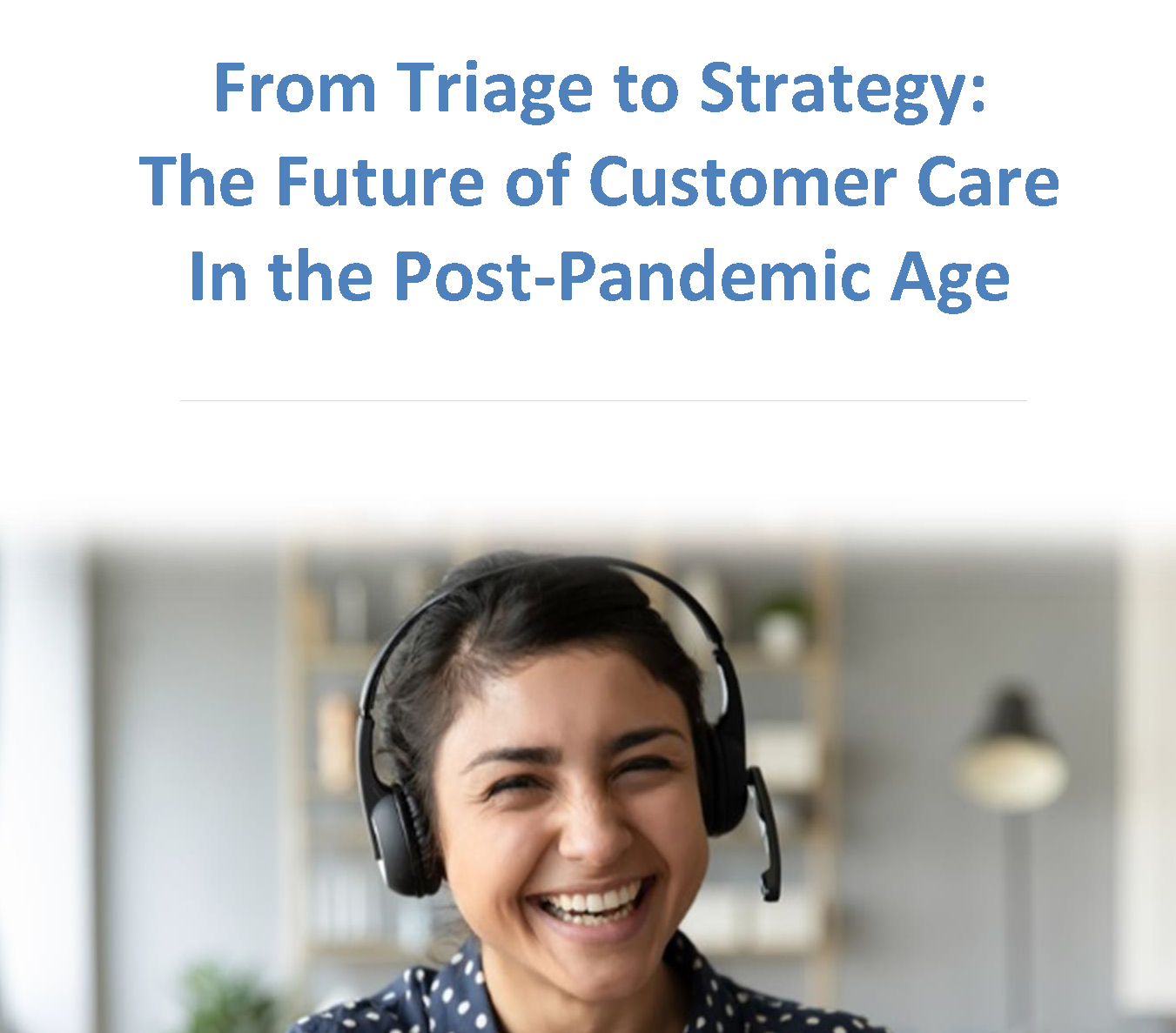 From Triage to Strategy: The Future of Customer Care In the Post-Pandemic Age