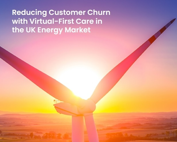 Reducing Customer Churn with Virtual-First Care in the UK Energy Market