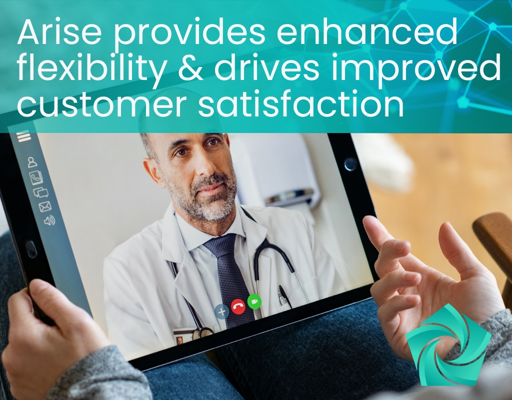 Arise Provides Enhanced Flexibility and Drives Improved Customer Satisfaction Telemedicine